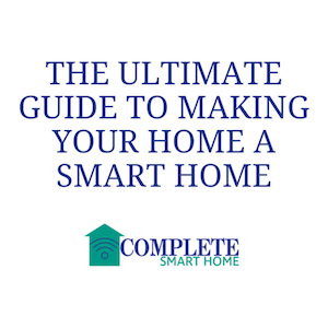 How To Make Your Home A Smart Home In 2018 – The Ultimate Guide