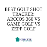 Best Golf Shot Tracker to Improve Your Game: Arccos 360 vs Game Golf vs Zepp Golf
